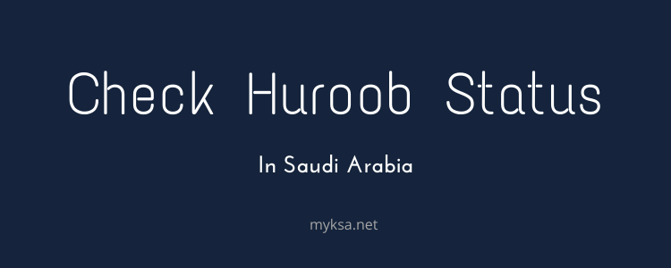 Check Huroob Status In Saudi Arabia | Latest 2020 Online