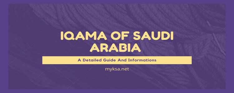 Iqama Of Saudi Arabia | A Detailed Guide And Informations | 2020 | MyKSA