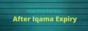 Issuing final exit visa for iqama expiry