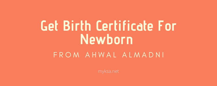 How To Get The Birth Certificate For Newborn From Ahwal Al Madni
