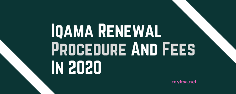 Latest Iqama Renewal Process And Fees In Saudi Arabia | 2020 |